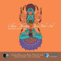 Chakra Balancing: Body, Mind & Soul # 1 - Deepak Chopra, Adam Plack