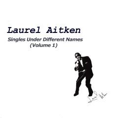 Singles Under Different Names, Vol. 1 - Laurel Aitken