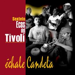 Échale Candela (Remasterizado) - Ecos del Tívoli