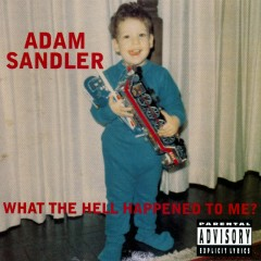 What The Hell Happened To Me? (DMD Album) - Adam Sandler
