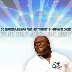 Don't Take Your Love Away - DJ Shaheer Williams, Kenny Bobien, Stephanie Cooke