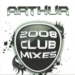 2008 Club Mixes - Arthur