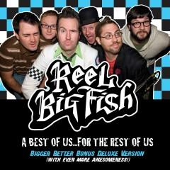 A Best Of Us For The Rest Of Us - Bigger Better Deluxe Digital Version - Reel Big Fish