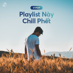 Playlist Này Chill Phết