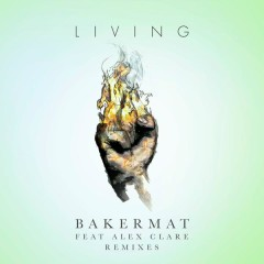 Living (Remixes) - Bakermat, Alex Clare