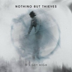 If I Get High (II) - Nothing But Thieves