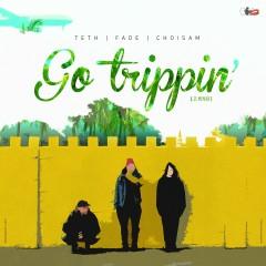 Go Trippin' - Teth, Boyello, Choi Sam