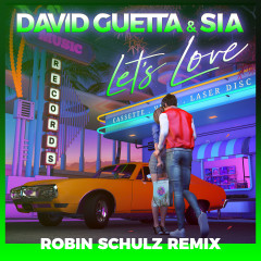 Let's Love (Robin Schulz Remix) - David Guetta, Sia