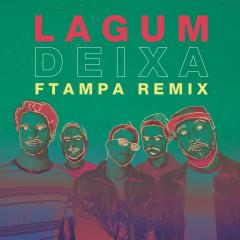 Deixa (FTampa Remix) - Lagum, Ana Gabriela, FTampa