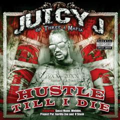 Hustle Till I Die - Juicy J