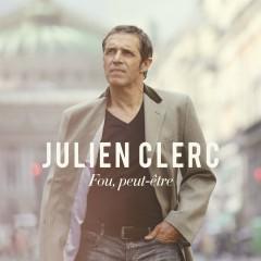 Fou, peut-être - Julien Clerc