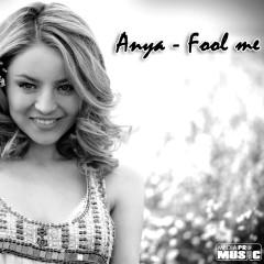Fool Me - Anya