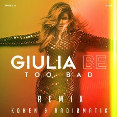 Too Bad (Remix) - Giulia Be, Kohen, RADIØMATIK