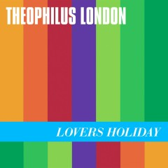 Lovers Holiday - Theophilus London