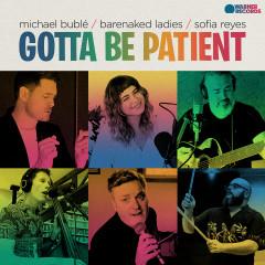 Gotta Be Patient - Michael Bublé, Barenaked Ladies, Sofia Reyes