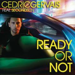 Ready Or Not - Cedric Gervais, Second Sun