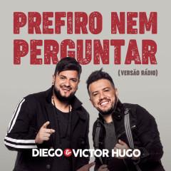 Prefiro Nem Perguntar (Short Version) - Diego, Victor Hugo