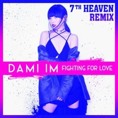 Fighting for Love (7th Heaven Remix) - Dami Im