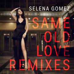 Same Old Love (Remixes) - Selena Gomez