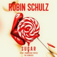 Sugar (feat. Francesco Yates) [The Remixes] - Robin Schulz, Francesco Yates