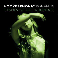 Romantic (Shades Of Green Remix) - Hooverphonic