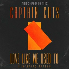 Love Like We Used To (Zookëper Remix) - Captain Cuts,Nateur