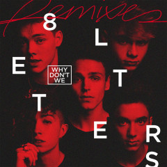 8 Letters (Remixes) - Why Don't We