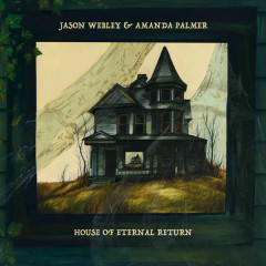 House Of Eternal Return (Single) - Amanda Palmer, Jason Webley