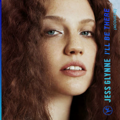 I'll Be There (Acoustic) - Jess Glynne