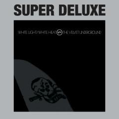 White Light / White Heat (Super Deluxe) - The Velvet Underground