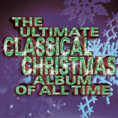 The Ultimate Classical Christmas Album Of All Time - Various Artists