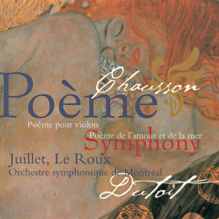 Chausson: Symphony; Poème; Poème de l'amour et de la mer - Chantal Juillet, François Le Roux, Orchestre Symphonique de Montreál, Charles Dutoit