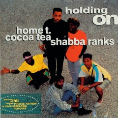 Holding On - Home T, Cocoa Tea, Shabba Ranks