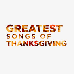 Greatest Songs of Thanksgiving - Lifeway Worship