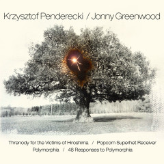 Threnody for the Victims of Hiroshima / Popcorn Superhet Receiver / Polymorphia / 48 Responses to Polymorphia - Krzysztof Penderecki, Jonny Greenwood