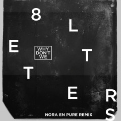 8 Letters (Nora En Pure Remix) - Why Don't We