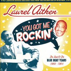 You Got Me Rockin': The Best of the Blue Beat Years 1960 - 1964 - Laurel Aitken