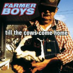 Till The Cows Come Home - Farmer Boys