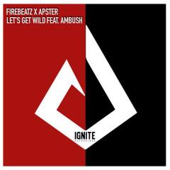 Let's Get Wild (Single) - Firebeatz, Apster
