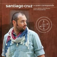 A Quien Corresponda - Santiago Cruz