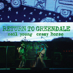 Return To Greendale (Live) - Neil Young, Crazy Horse