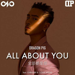 All about you / 全部都是你 - Dragon Pig, Cnballer, Cloud Wang