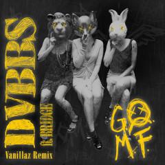 GOMF (Vanillaz Remix) - DVBBS, BRIDGE