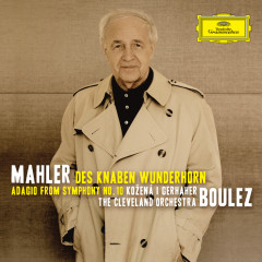 Mahler: Des Knaben Wunderhorn; Adagio from Symphony No.10 - Magdalena Kozena, Christian Gerhaher, The Cleveland Orchestra, Pierre Boulez