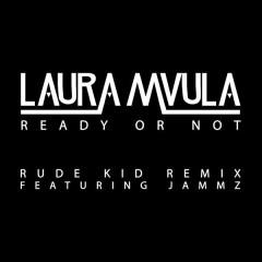 Ready or Not (Rude Kid Remix) - Laura Mvula,Jammz
