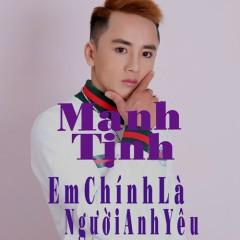 Em Chính Là Người Anh Yêu (Single) - Mạnh Tịnh