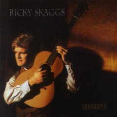 Solid Ground - Ricky Skaggs