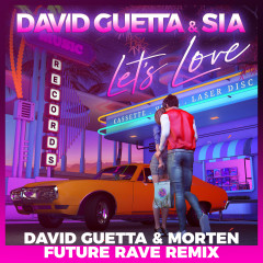 Let's Love (David Guetta & MORTEN Future Rave Remix) - David Guetta, Sia