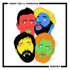 I Want You vs. Operator Remixes - Chris Lake