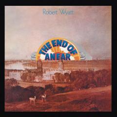 The End Of An Ear - Robert Wyatt